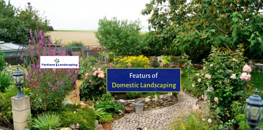 Top 4 Features of Domestic Landscaping
