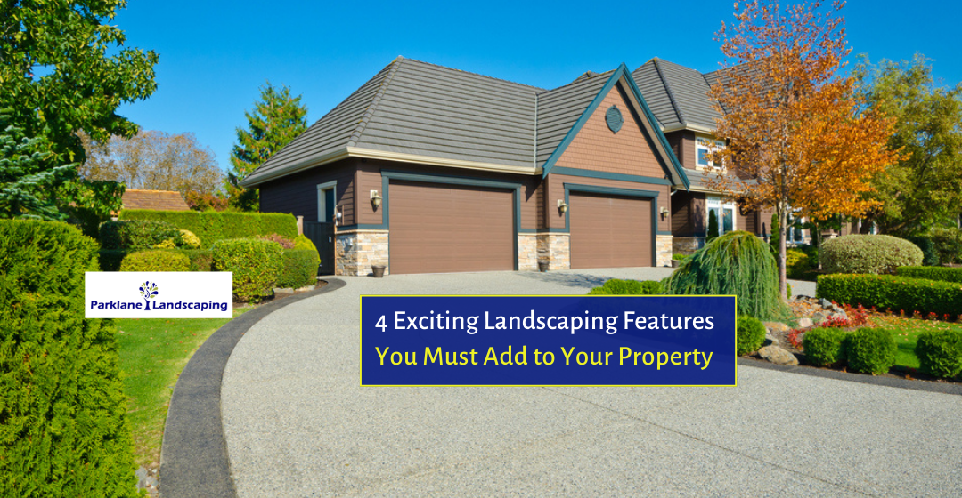 4 Exciting Landscaping Features You Must Add to Your Property