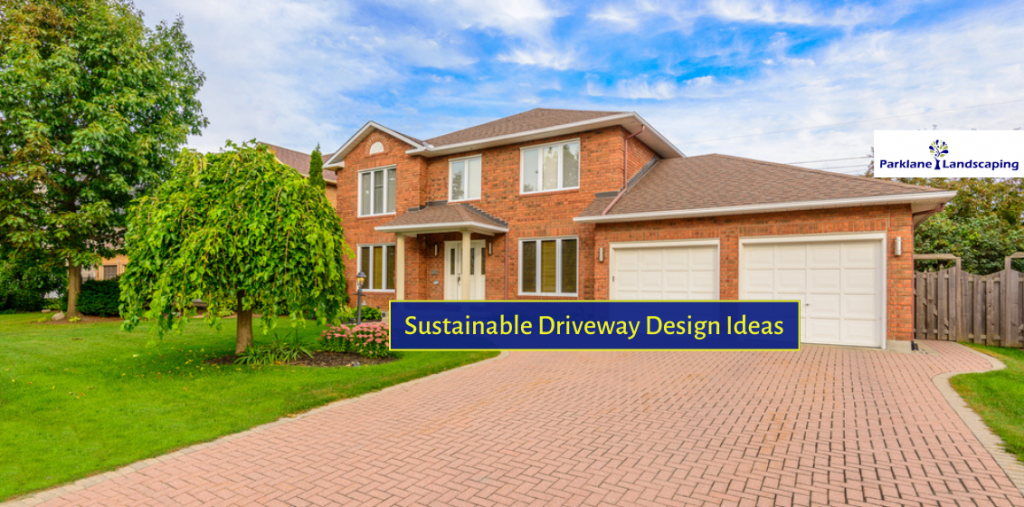 Know The Latest Sustainable Driveway Design Ideas