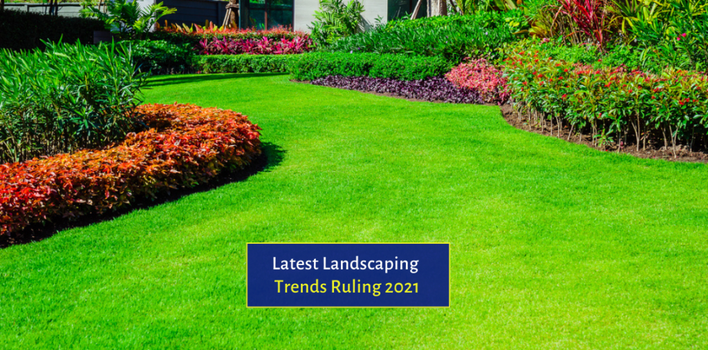Checkout The Latest Landscaping Trends Ruling 2021