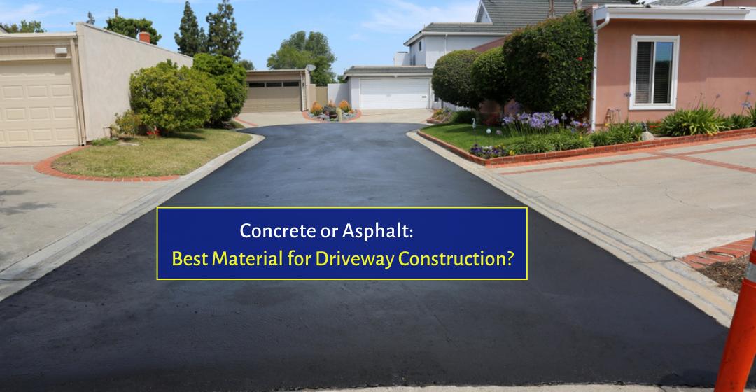 Concrete or Asphalt: Best Material for Driveway Construction?