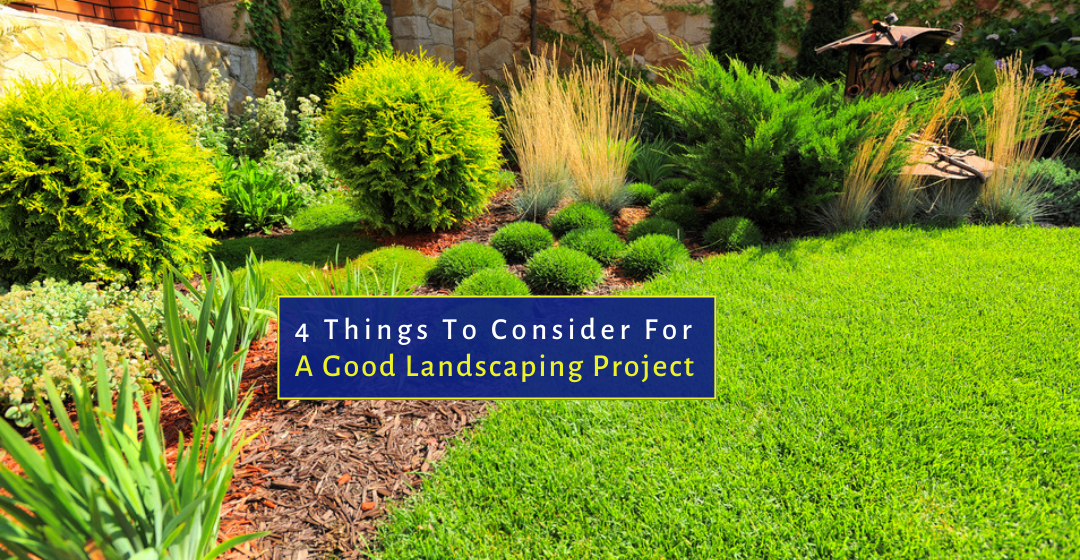 4 Things To Consider For a Good Landscaping Project