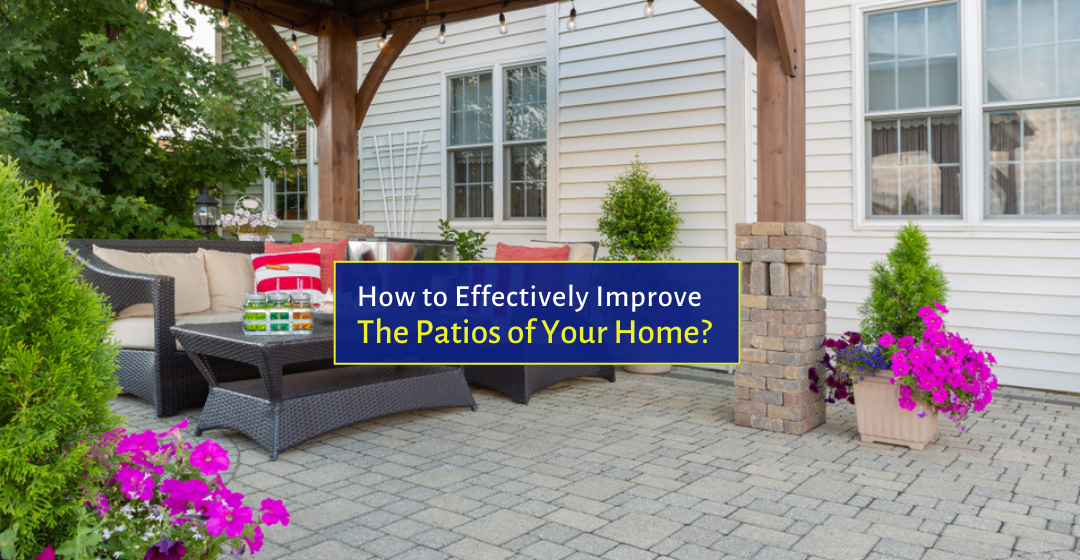How to Effectively Improve the Patios of Your Home?